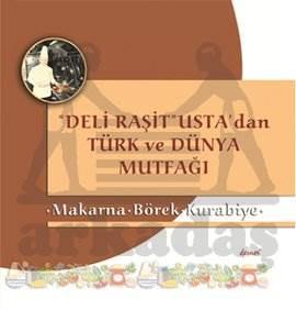 Makarna - Börek - Kurabiye - Deli Raşit Usta'dan Türk ve Dünya Mutfağı