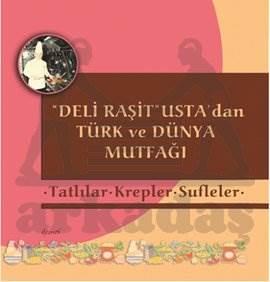 Tatlılar - Krepler - Sufleler - Deli Raşit Usta'dan Türk ve Dünya Mutfağı