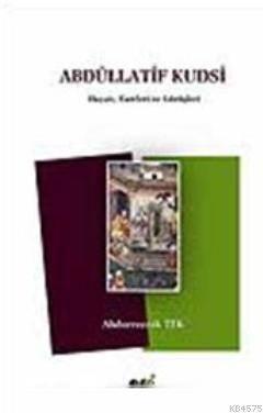 Abdüllatif Kudsi; Hayatı, Eserleri Ve Görüşleri
