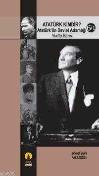 Atatürk Kimdir? 6/1; Atatürk´Ün Devlet Adamlığı (Yurtta Barış)