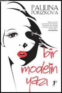 Bir Modelin Yazi; Ilhamini Eski Bir Süpermodel Olan Yazarin Hayatindan Alan, Güzellik ve Intikam Üze