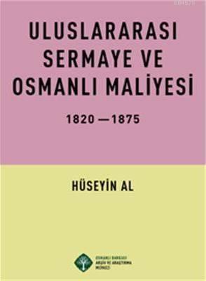 Uluslararası Sermaye Ve Osmanlı Maliyesi; 1820-1875