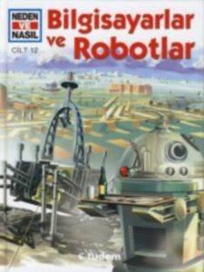 Neden ve Nasıl Cilt 12 - Bilgisayar ve Robotlar