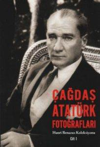 Çağdaş Atatürk Fotoğrafları / Hanri Benazus Kolleksiyonu Cilt - 1
