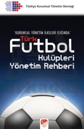 Kurumsal Yönetim İlkeleri Işığında Futbol Kulüpleri Yönetim Rehberi
