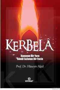 """Kerbela """"Kanayan Bir Yara Gönül Sızlatan Bir Facia"""""""