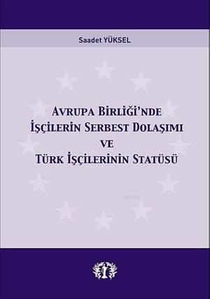 Avrupa Birligin'de Isçilerin Serbest Dolasimi; ve Türk Isçilerinin Statüsü