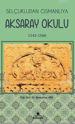 Selçukludan Osmanlıya Aksaray  Okulu 1142-1566