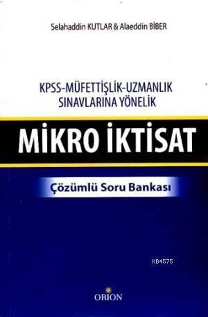 Mikro İktisat - Çözümlü Soru Bankası; KPSS-Müfettişlik-Uzmanlık Sınavlarına Yönelik