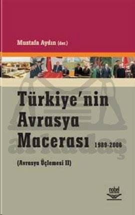 Türkiye'nin Avrasya Macerası 1989-2006 Avrasya Üçlemesi 2