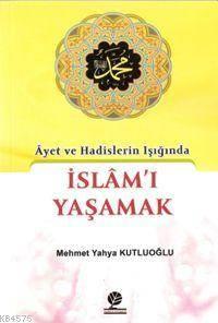 Ayet Ve Hadislerin Işığında İslamı Yaşamak