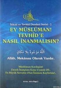 Ey Müslüman Tevhid'e Nasıl İnanmalısın?