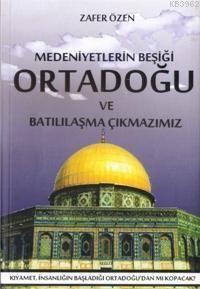 Medeniyetlerin Beşiği Ortadoğu Ve Batılılaşma Çıkmazı
