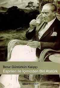 Esprileri İle İçimizden Biri Atatürk