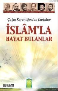 Çağın Karanlığından Kurtulup İslam'la Hayat Bulanlar