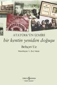 Atatürk'ün İzmiri-Bir Kentin Yeniden Doğuşu