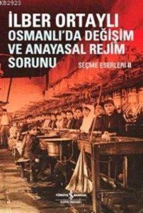 Osmanlıda Değişim ve Anayasal Değişim Sorunu – Seçme Eserleri II