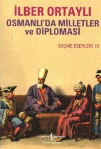 Osmanlıda Milletler ve Diplomasi – Seçme Eserler III