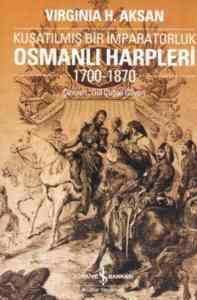Kuşatılmış Bir İmparatorluk Osmanlı Harpleri