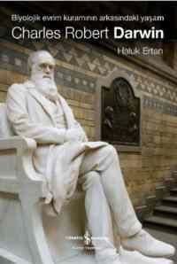 Charles Robert Darwin-Biyolojik Evrim Kuramının Arkasındaki Yaşam