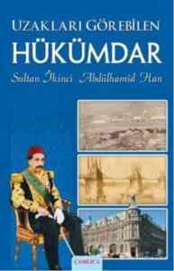 Uzakları Görebilen Hükümdar Sultan İkinci Abdülhamid Han