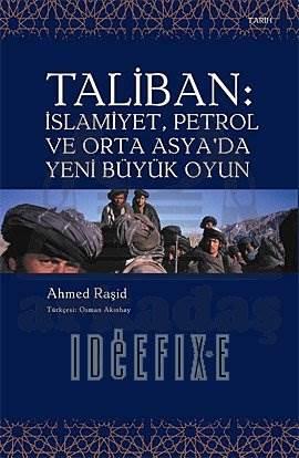 Taliban: İslamiyet, Petrol ve Orta Asya'da Yeni Büyük Oyun