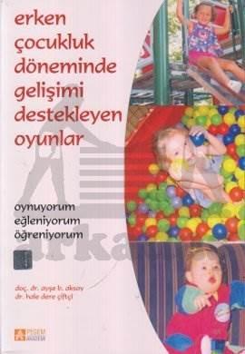 """Erken Çocukluk Döneminde Gelişimi Destekleyen Oyunlar """"Oynuyorum-Eğleniyorum-Öğreniyorum"""" 177 Oyun"""