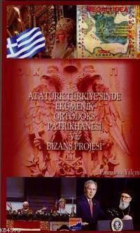 Atatürk Türkiyesi'nde Ekümenik Ortodoks Patrikhanesi Ve Bizans Projesi