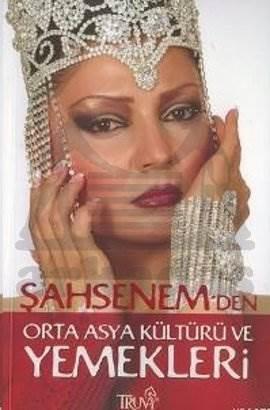 Şahsenem'den Orta Asya Kültürü ve Yemekleri