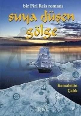 Suya Düşen Gölge Bir Piri Reis Romanı