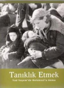 Tanıklık Etmek; Yad Vaşem'de Holokost'u Anma