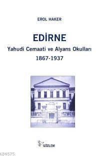 Edirne Yahudi Cemaati Ve Alyans Okulları; 1867-1937
