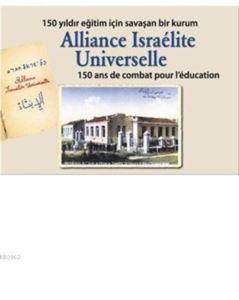 Alliance Israélite Universelle; 150 Yıldır Eğitim İçin Savaşan Bir Kurum
