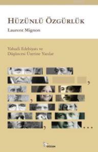 Hüzünlü Özgürlük; Yahudi Edebiyatı Ve Düşüncesi Üzerine Yazılar