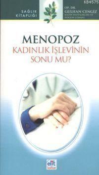 Menopoz; Kadınlık İşlevinin Sonu Mu?