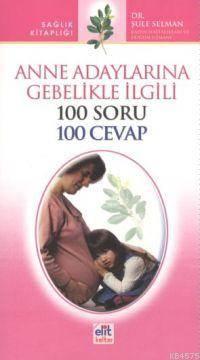 Anne Adaylarına Gebelikle İlgili 100 Soru 100 Cevap