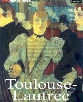 Henri de Toulouse-Lautrec: Hayatı ve Eserleri