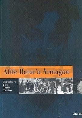 Afife Batur'a Armağan: Mimarlık ve Sanat Tarihi Yazıları