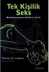 Tek Kişilik Seks : Masturbasyonun Kültürel Tarihi