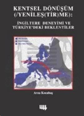 Kentsel Dönüşüm: Yenileştirme İngiltere Deneyimi ve Türkiyedeki Beklentiler