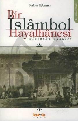 Bir İslambol Hayalhanesi Alaturka Öyküler