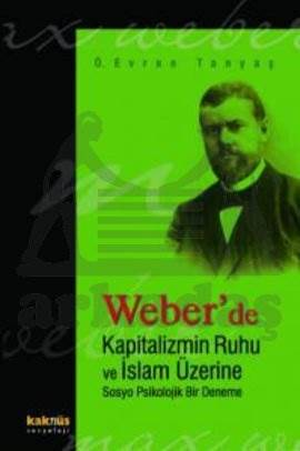 Weber'de Kapitalizmin Ruhu ve İslam Üzerine Sosyo Psikolojik Bir Deneme