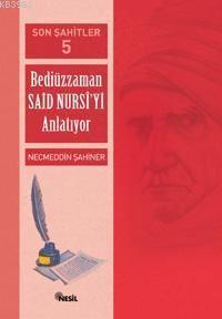 Son Şahitler Bediüzzaman Said Nursi'yi Anlatıyor 5. Kitap