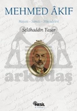 Mehmed Akif: Hayatı, Sanatı, Mücadelesi