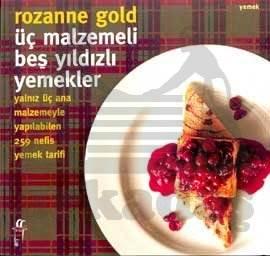 Üç Malzemeli Beş Yıldızlı Yemekler Yalnız Üç Ana Malzemeyle Yapılabilen 259 Nefis Yemek Tarifi