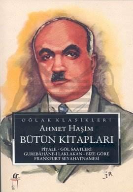Ahmet Haşim Bütün Kitapları Piyale - Göl Saatleri - Gurebahane-i Laklakan - Bize Göre Frankfurt Seyahatnamesi