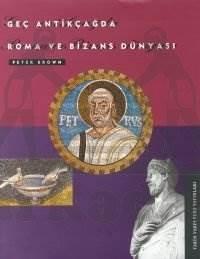 Geç Antik Çağda Roma Ve Bizans Dünyasi