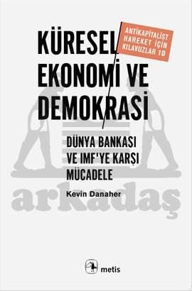 Küresel Ekonomi ve Demokrasi: Dünya Bankası ve IMF'te Karşı Mücadele