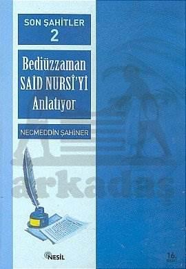 Son Şahitler Bediüzzaman Said Nursi'yi Anlatıyor 2. Kitap