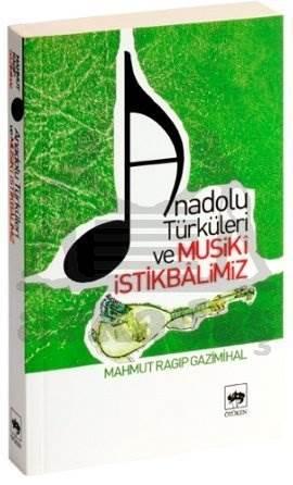 Anadolu Türküleri ve Musikî İstikbâlimiz